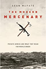 The Modern Mercenary: Private Armies and What They Mean for World Order Kindle Edition
