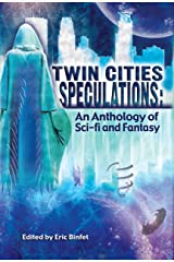 Twin Cities Speculations: An Anthology of Sci-fi and Fantasy Kindle Edition