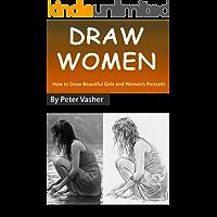 Draw Women: How to Draw Beautiful Girls and Women's Portraits