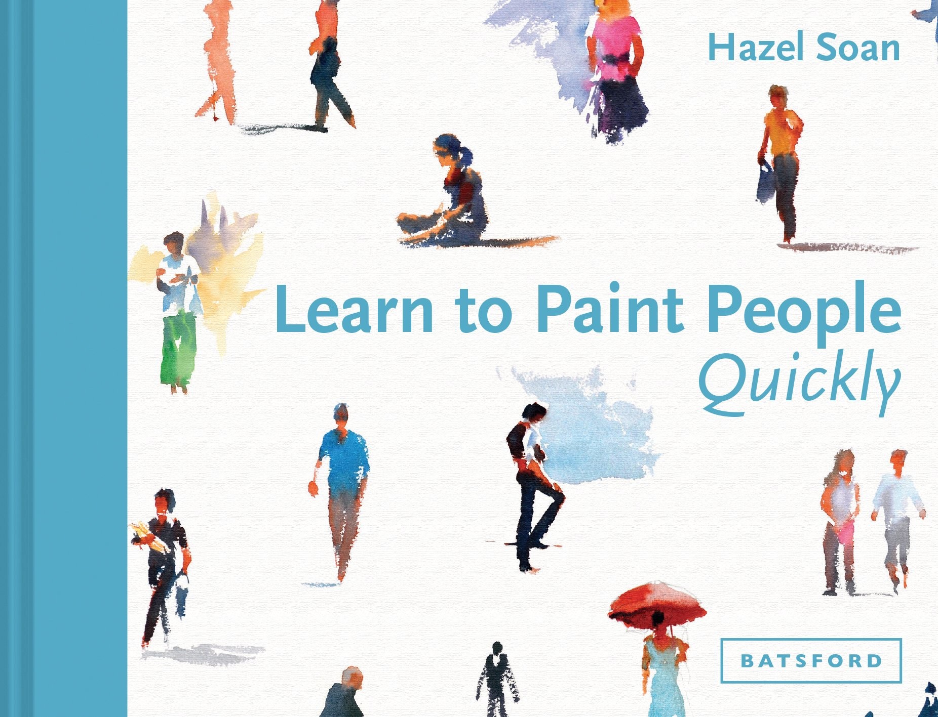 Learn To Paint People Quickly  A Practical Step By Step Guide To Learning To Paint People In Watercolour And Oils  Learn Quickly
