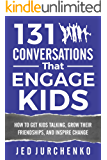 131 Conversations That Engage Kids: How to Get Kids Talking, Grow Their Friendships, and Inspire Change (Conversation Starters Books Series #5) (English Edition)