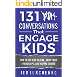 131 Conversations That Engage Kids: How to Get Kids Talking, Grow Their Friendships, and Inspire Change (Creative Conversatio