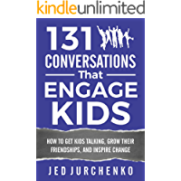 131 Conversations That Engage Kids: How to Get Kids Talking, Grow Their Friendships, and Inspire Change (Conversation…
