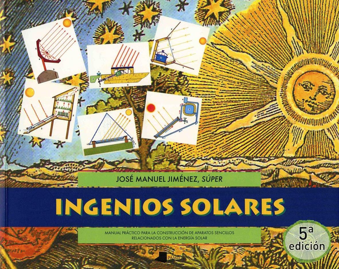 INGENIOS SOLARES: MANUAL PRACTICO PARA LA CONSTRUCCION DE APARATO S SENCILLOS RELACIONADOS CON LA ENERGIA SOLAR. EL PRECIO ES EN DOLARES.