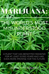 Marijuana: The World's Most Misunderstood Plant: A plant that has benefited mankind for over 10,000 years and has even more promise for the future Kindle Edition
