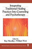 Integrating Traditional Healing Practices Into Counseling and Psychotherapy (Multicultural Aspects of Counseling And Psychotherapy Book 22)