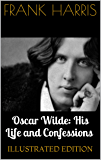 Oscar Wilde: His Life and Confessions (Illustrated Edition)