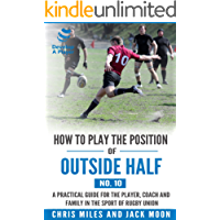 How to play the position of Outside-half (No.10): A practical guide for the player, coach and family in the sport of rugby union (Develop A Player rugby union player manuals)