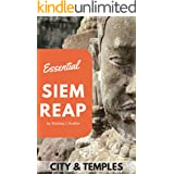 Essential Siem Reap: The essential guide to Siem Reap and the temples of Angkor [2019] inc. Angkor Wat, Angkor Thom, Bayon an