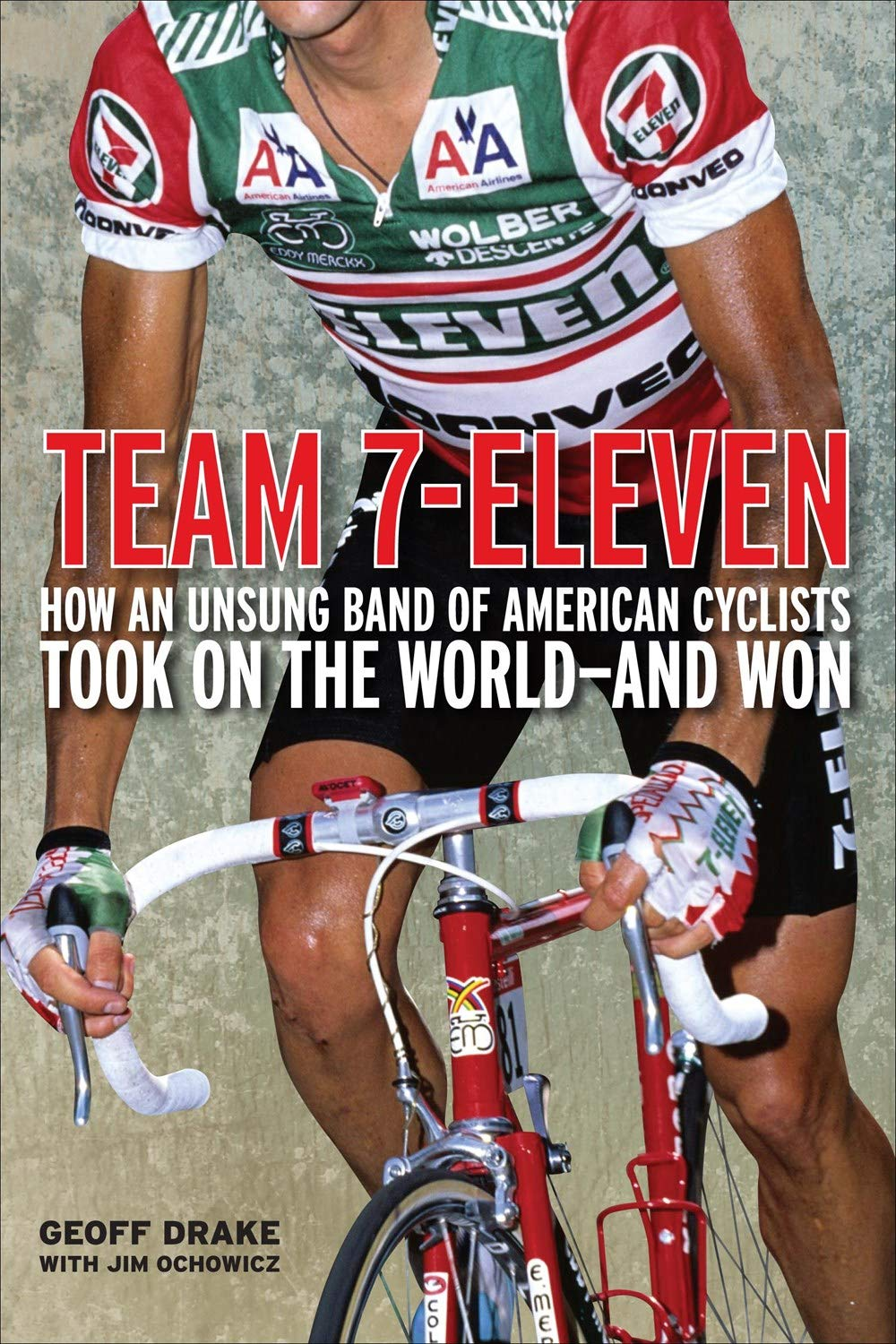 Team 7-Eleven: How an Unsung Band of American Cyclists Took ...
