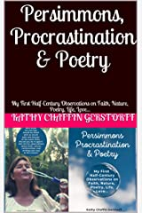 Persimmons, Procrastination & Poetry: My First Half-Century Observations on Faith, Nature, Poetry, Life, Love... Kindle Edition
