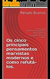 Os cinco principais pensamentos marxistas modernos e como refutá-los.: Como ajudar adolescentes e adultos a identificarem os marxistas e a se protegerem das suas ideias.
