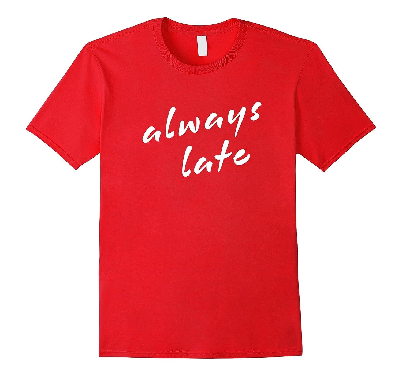 Always Late T-shirt-FL