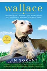 Wallace: The Underdog Who Conquered a Sport, Saved a Marriage, and Championed Pit Bulls-- One Flying Disc at a Time Kindle Edition