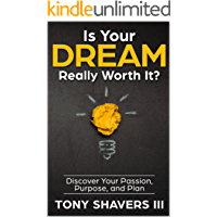 Is Your Dream Really Worth It?: Discover Your Passion, Purpose, and Plan