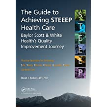 The Guide to Achieving STEEEP™ Health Care: Baylor Scott & White Healths Quality Improvement Journey Nov 13, 2014