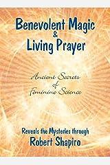 Benevolent Magic and Living Prayer (Feminine Science Series, Book 1) (Secrets of Feminine Science) Perfect Paperback