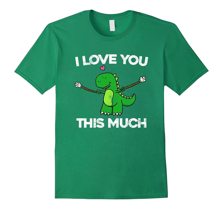 28c76635e I Love You This Much Cute T Rex Dinosaur T Shirt Valentine's-ah my shirt