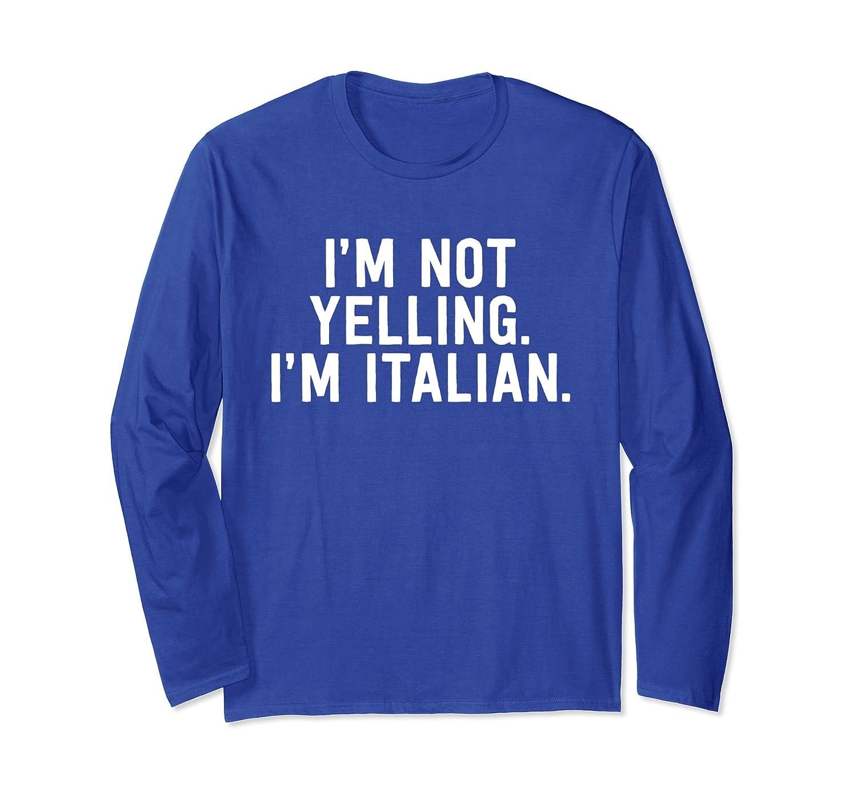 cca5ebc81 Funny Italian Flag Pride Long T-Shirt - I'm Not Yelling-fa — Kuxovo