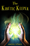 The Kinetic Keeper (The Kinetic Series Book 1)