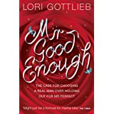Mr Good Enough: The case for choosing a Real Man over holding out for Mr Perfect (English Edition)