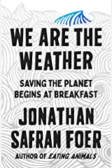 We Are the Weather: Saving the Planet Begins at Breakfast Kindle Edition