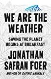 We Are the Weather: Saving the Planet Begins at Breakfast