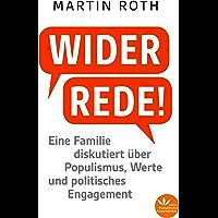 Widerrede!: Eine Familie diskutiert über Populismus, Werte und politisches Engagment (German Edition)