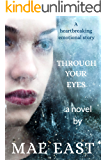 Through Your Eyes: A story of enduring love and the strength of the human spirit