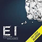 Emotional Intelligence: Boost Your E.I. to Improve Your Social Skills, Self-Awareness, Self-Discipline, Relationships, Success & Happiness in Life