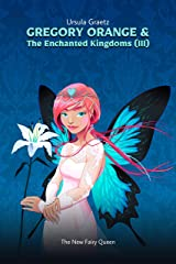Gregory Orange & The Enchanted Kingdoms (Book III): The New Fairy Queen Kindle Edition
