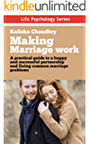 Marriage: Making Marriage Work, A Psychologists Practical Guide to Fixing Common Marriage Problems: (Preventing Divorce, Maintain Intimacy, Save Your Marriage, ... Trust) (Life Psychology Series Book 7)