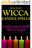 Wicca Candle Spells: Simple Magick Spells and Rituals that Work Fast (Wicca and Witchcraft)