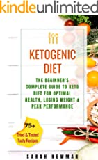 Ketogenic Diet: The Beginner's Complete Guide To Keto Diet For Optimal Health, Losing Weight & Peak Performance (Low-Carb Diet, High-Fat Diet, Weight Loss Recipes, Ketosis) (English Edition)