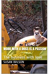Work with a dogs is a passion: The business with love (English Edition) eBook Kindle