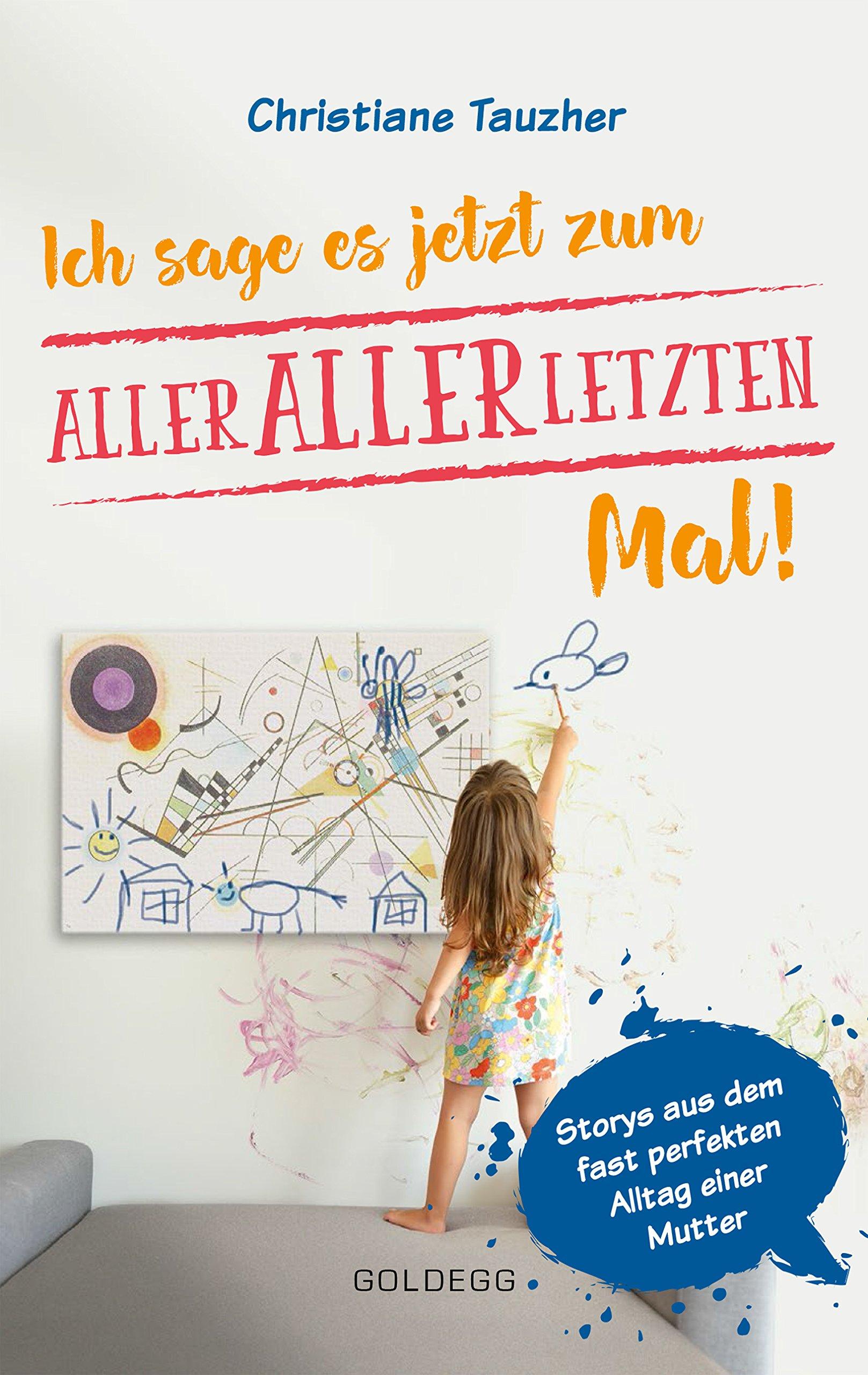Ich sage es jetzt zum allerallerletzten Mal: Storys aus dem fast perfekten Alltag einer Mutter Taschenbuch – 25. Mai 2018 Christiane Tauzher Goldegg Verlag 3990600648 Eltern