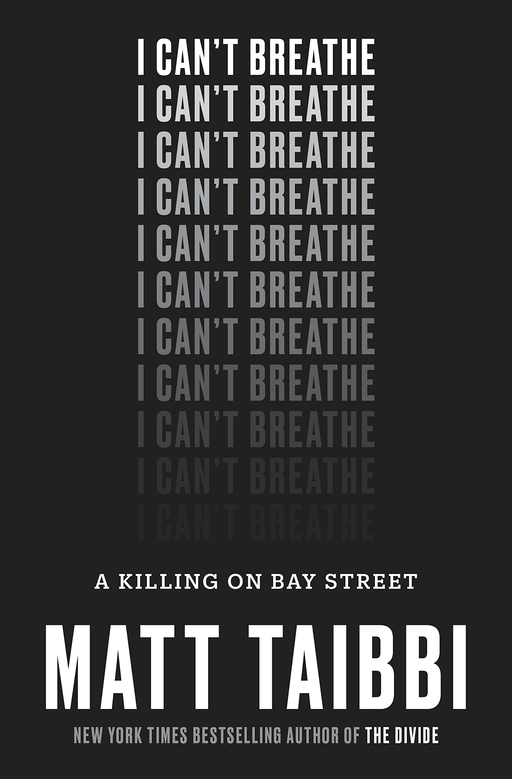 I Can't Breathe: A Killing on Bay Street, Taibbi, Matt