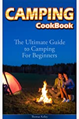 Camping Cookbook: The Ultimate Guide to Camping For Beginners Kindle Edition