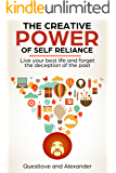 The Creative Power of Self Reliance: Live your best life and forget the deception of the past