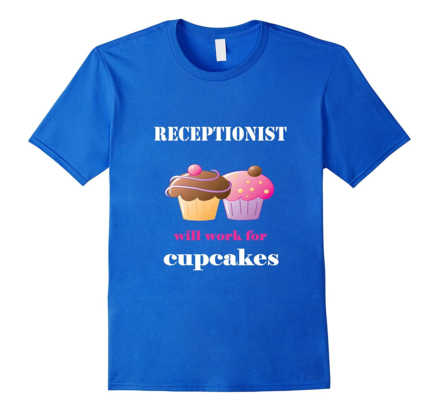 Funny Receptionist Will Work for Cupcakes T-shirt-TD