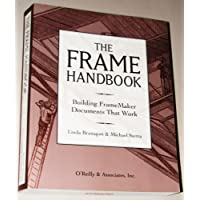 The Frame Handbook: Building FrameMaker Documents That Work: Building Frameworker Documents That Work