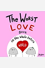 The Worst Love Book in the Whole Entire World: A fun and silly children's book for kids and adults about the power of love. (Entire World Books 4) Kindle Edition