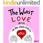 The Worst Love Book in the Whole Entire World: A funny and silly children's book for kids and parents about the power of love