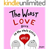 The Worst Love Book in the Whole Entire World: A fun and silly children's book for kids and adults about the power of love. (