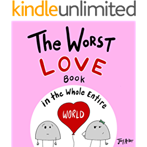 The Worst Love Book in the Whole Entire World: A fun and silly children's book for kids and adults about the power of…