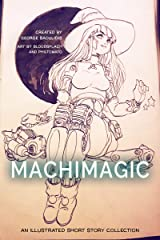 Machimagic: An Illustrated Short Story Collection (Spitwrite Book 1) Kindle Edition