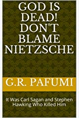 God Is Dead!  Don't Blame Nietzsche: It Was Carl Sagan and Stephen Hawking Who Killed Him Kindle Edition