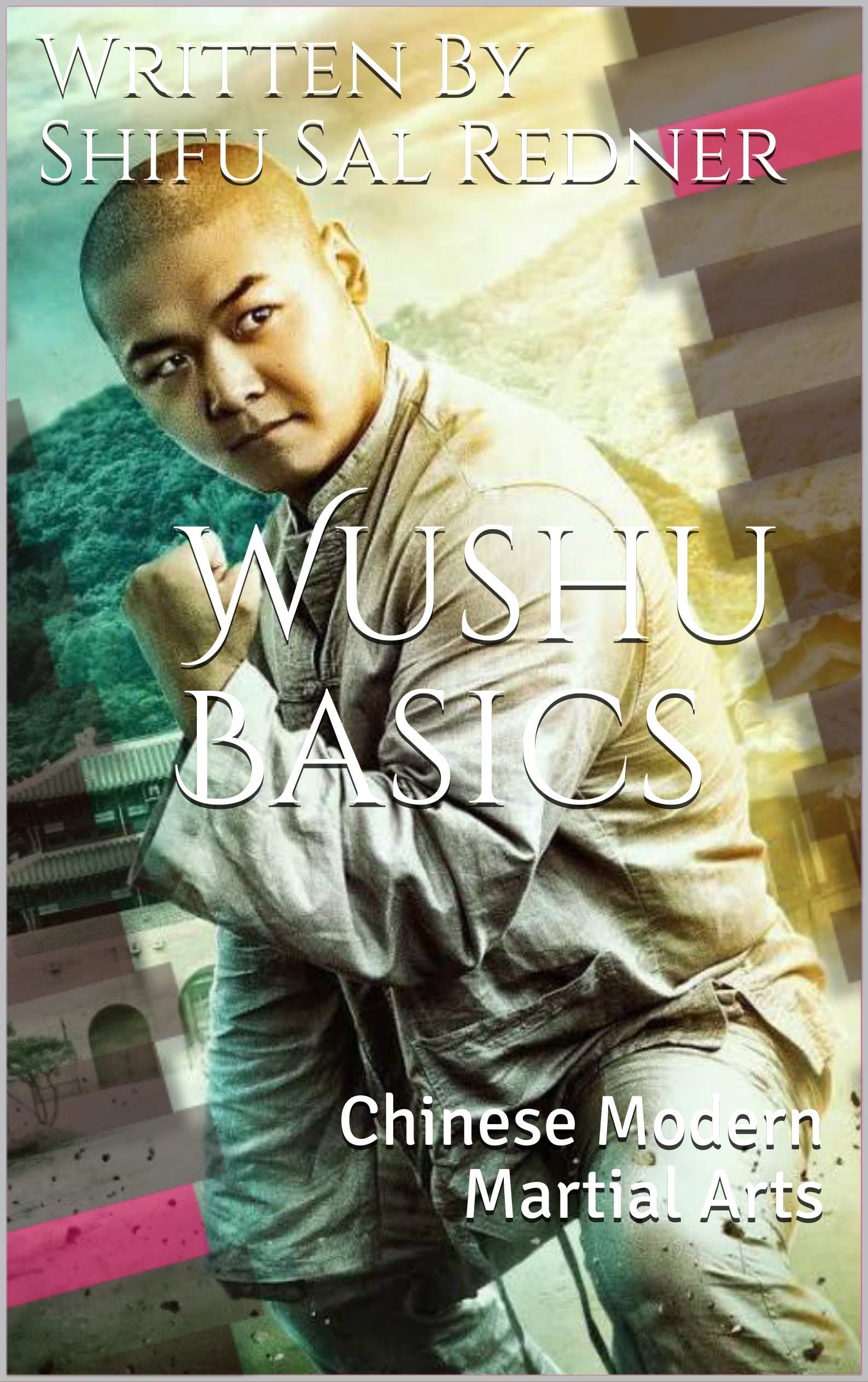 Wushu Basics : Chinese Modern Martial Arts (Wushu Shaolin Kung Fu  Book 1)