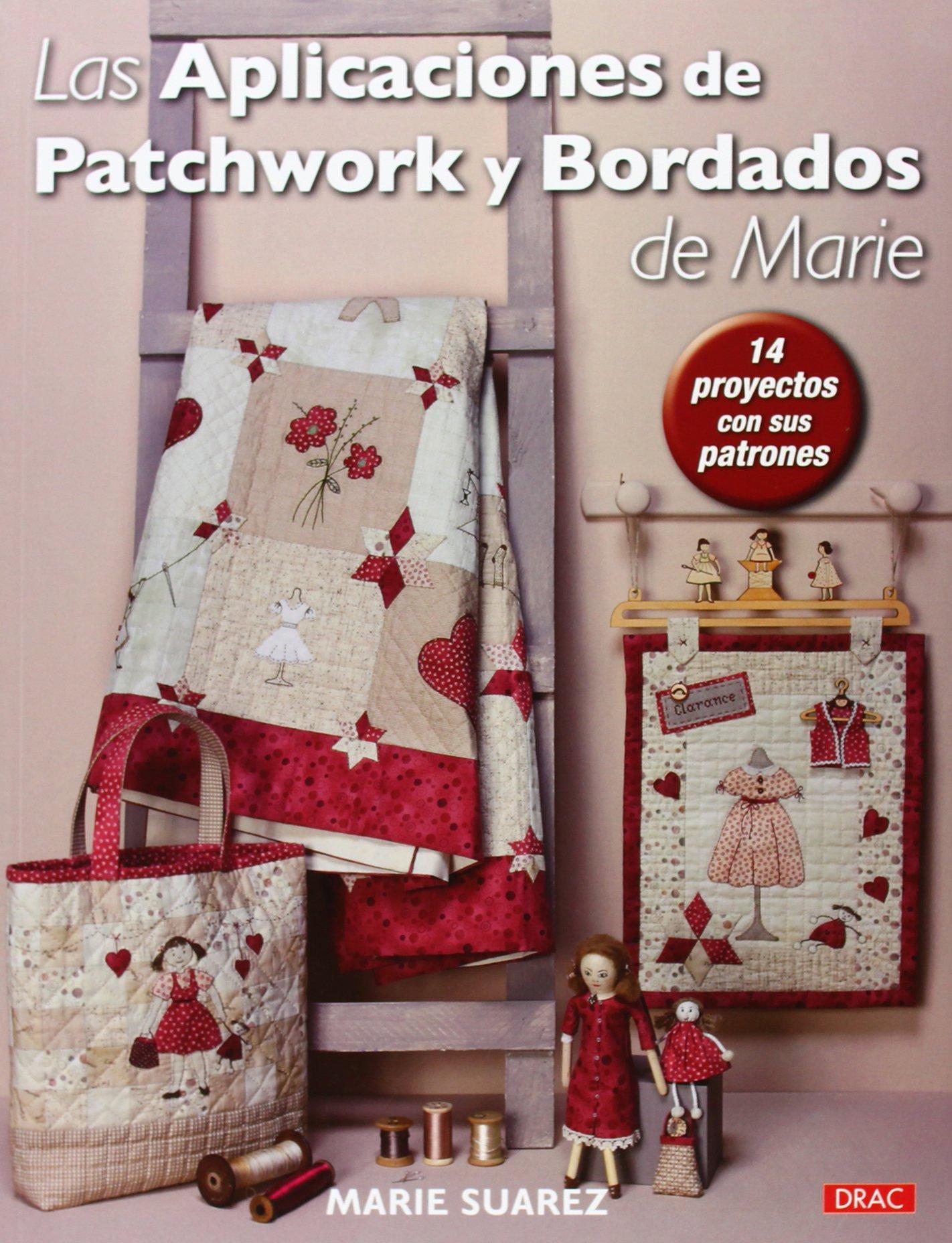 Las Aplicaciones De Patchwork Y Bordados De Marie: Amazon.es: Marie Suarez, Laia Jordana Altés, Ana María Aznar Menéndez: Libros
