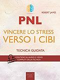 PNL. Vincere lo stress verso i cibi: Tecnica guidata